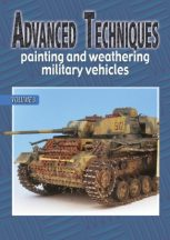 Advanced Techniques - Painting and Weathering Military Vehicles Volume 3.