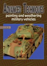 Advanced Techniques - Painting and Weathering Military Vehicles Volume 5.
