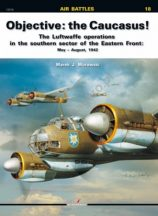 Objective: the Caucasus! The Luftwaffe operations in the southern sector of the Eastern Front: May – August, 1942